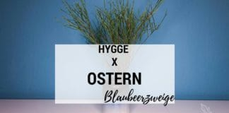Hygge & Ostern, Ostern, Hygge, Blaubeerzweige, Dekoration, Skandinavien Blog, Scandi Style, Zweige, Osterfest, Blaubeeren, Rezepte