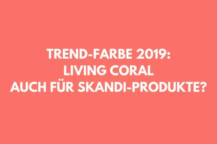 living coral farbe des jahres 2019 auch f r skandi fans