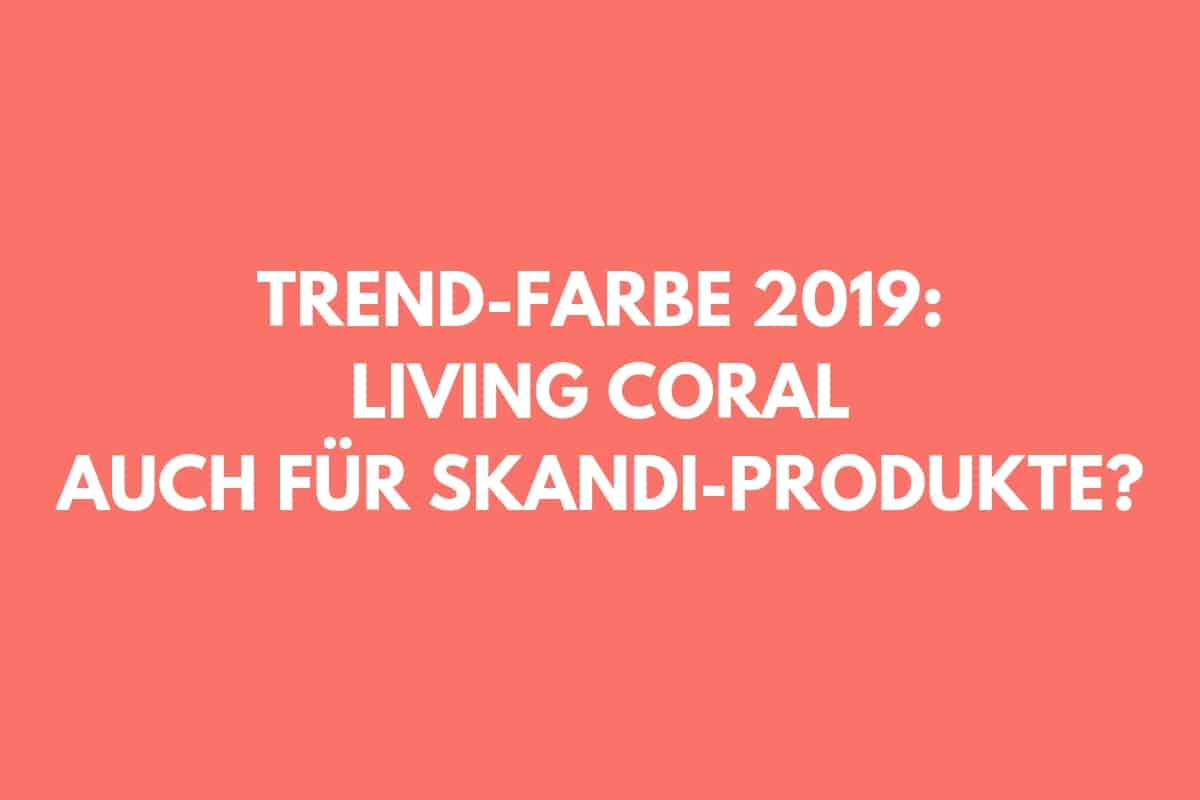 Living Coral Farbe Des Jahres 2019 Auch Für Skandi Fans